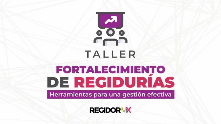 Presentación del Taller para el Fortalecimiento de Regidurías | Alianza Nacional RegidorMx